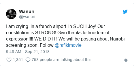 Twitter post by @wanuri: I am crying. In a french airport. In SUCH Joy! Our constitution is STRONG! Give thanks to freedom of expression!!!! WE DID IT! We will be posting about Nairobi screening soon. Follow @rafikimovie