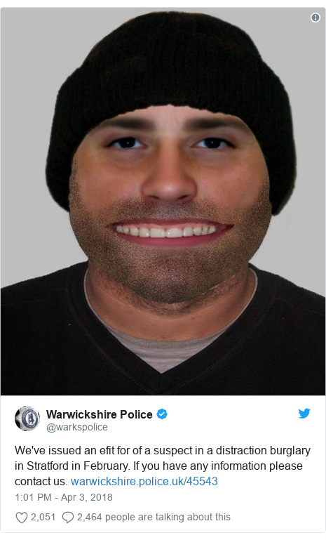 Twitter post by @warkspolice: We've issued an efit for of a suspect in a distraction burglary in Stratford in February. If you have any information please contact us.