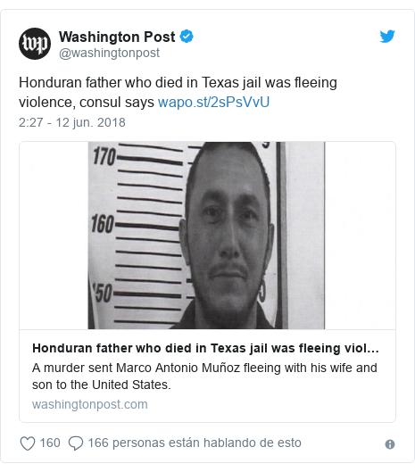 Publicación de Twitter por @washingtonpost: Honduran father who died in Texas jail was fleeing violence, consul says