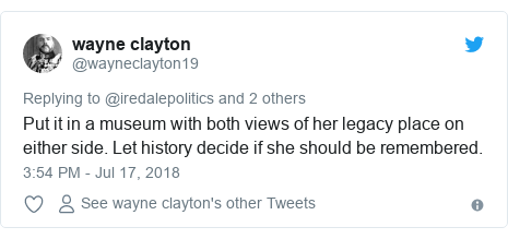 Twitter post by @wayneclayton19: Put it in a museum with both views of her legacy place on either side. Let history decide if she should be remembered.
