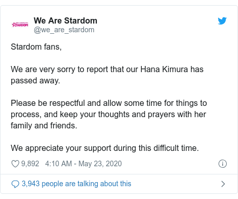 Twitter post by @we_are_stardom: Stardom fans,We are very sorry to report that our Hana Kimura has passed away.Please be respectful and allow some time for things to process, and keep your thoughts and prayers with her family and friends.We appreciate your support during this difficult time.