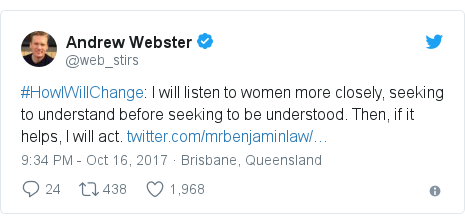 Twitter post by @web_stirs: #HowIWillChange  I will listen to women more closely, seeking to understand before seeking to be understood. Then, if it helps, I will act.