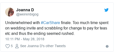 Twitter post by @weirenbigog: Underwhelmed with #CarShare finale. Too much time spent on wedding invite and scrabbling for change to pay for teas etc and thus the ending seemed rushed.