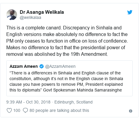 Twitter හි @welikalaa කළ පළකිරීම: This is a complete canard. Discrepancy in Sinhala and English versions make absolutely no difference to fact the PM only ceases to function in office on loss of confidence. Makes no difference to fact that the presidential power of removal was abolished by the 19th Amendment.