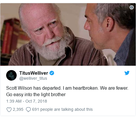 Twitter post by @welliver_titus: Scott Wilson has departed. I am heartbroken. We are fewer. Go easy into the light brother