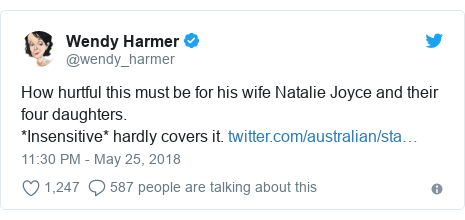 Twitter post by @wendy_harmer: How hurtful this must be for his wife Natalie Joyce and their four daughters.*Insensitive* hardly covers it.