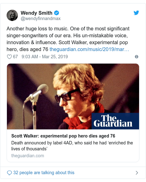 Twitter post by @wendyfinnandmax: Another huge loss to music. One of the most significant singer-songwriters of our era. His un-mistakable voice, innovation & influence. Scott Walker, experimental pop hero, dies aged 76
