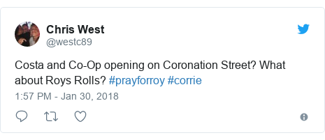 Twitter post by @westc89: Costa and Co-Op opening on Coronation Street? What about Roys Rolls? #prayforroy #corrie