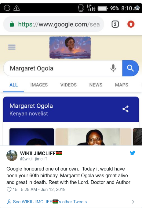 Ujumbe wa Twitter wa @wikii_jimcliff: Google honoured one of our own.. Today it would have been your 60th birthday. Margaret Ogola was great alive and great in death. Rest with the Lord. Doctor and Author