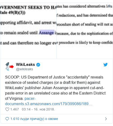 "Twitter post by @wikileaks: SCOOP  US Department of Justice ""accidentally"" reveals existence of sealed charges (or a draft for them) against WikiLeaks' publisher Julian Assange in apparent cut-and-paste error in an unrelated case also at the Eastern District of Virginia."