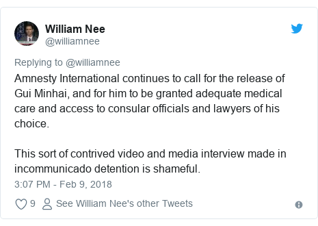 Twitter post by @williamnee: Amnesty International continues to call for the release of Gui Minhai, and for him to be granted adequate medical care and access to consular officials and lawyers of his choice.This sort of contrived video and media interview made in incommunicado detention is shameful.