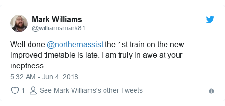 Twitter post by @williamsmark81: Well done @northernassist the 1st train on the new improved timetable is late. I am truly in awe at your ineptness