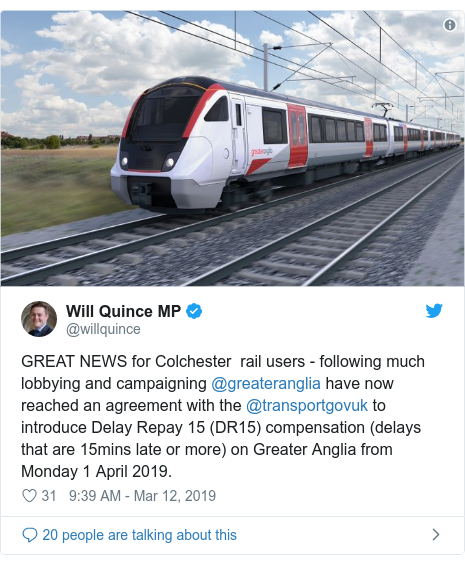 Twitter post by @willquince: GREAT NEWS for Colchester  rail users - following much lobbying and campaigning @greateranglia have now reached an agreement with the @transportgovuk to introduce Delay Repay 15 (DR15) compensation (delays that are 15mins late or more) on Greater Anglia from Monday 1 April 2019.