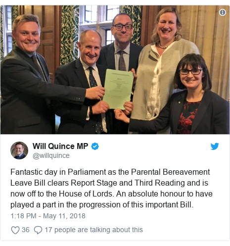 Twitter post by @willquince: Fantastic day in Parliament as the Parental Bereavement Leave Bill clears Report Stage and Third Reading and is now off to the House of Lords. An absolute honour to have played a part in the progression of this important Bill.