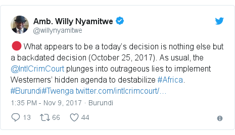 Twitter post by @willynyamitwe: 🔴 What appears to be a today's decision is nothing else but a backdated decision (October 25, 2017). As usual, the @IntlCrimCourt plunges into outrageous lies to implement Westerners' hidden agenda to destabilize #Africa. #Burundi#Twenga