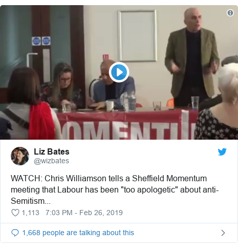 """Twitter post by @wizbates: WATCH  Chris Williamson tells a Sheffield Momentum meeting that Labour has been """"too apologetic"""" about anti-Semitism..."""