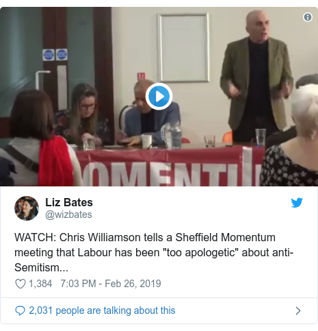 "Twitter post by @wizbates: WATCH  Chris Williamson tells a Sheffield Momentum meeting that Labour has been ""too apologetic"" about anti-Semitism..."