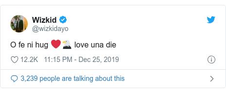 Twitter post by @wizkidayo: O fe ni hug ❤️🦅 love una die