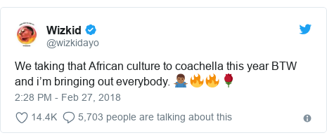 Twitter post by @wizkidayo: We taking that African culture to coachella this year BTW and i'm bringing out everybody. 🤷🏾♂️🔥🔥🌹