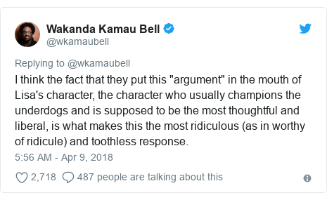 "Twitter post by @wkamaubell: I think the fact that they put this ""argument"" in the mouth of Lisa's character, the character who usually champions the underdogs and is supposed to be the most thoughtful and liberal, is what makes this the most ridiculous (as in worthy of ridicule) and toothless response."