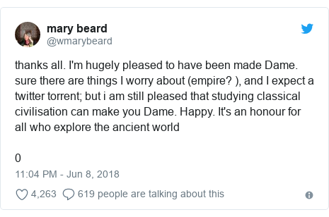 Twitter post by @wmarybeard: thanks all. I'm hugely pleased to have been made Dame. sure there are things I worry about (empire? ), and I expect a twitter torrent; but i am still pleased that studying classical civilisation can make you Dame. Happy. It's an honour for all who explore the ancient world0