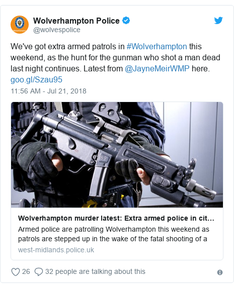 Twitter post by @wolvespolice: We've got extra armed patrols in #Wolverhampton this weekend, as the hunt for the gunman who shot a man dead last night continues. Latest from @JayneMeirWMP here.