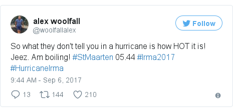 Twitter post by @woolfallalex: So what they don't tell you in a hurricane is how HOT it is! Jeez. Am boiling! #StMaarten 05.44 #Irma2017 #HurricaneIrma