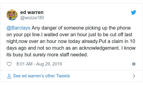 Twitter post by @wozza180: @Barclays Any danger of someone picking up the phone on your ppi line.I waited over an hour just to be cut off last night,now over an hour now today already.Put a claim in 10 days ago and not so much as an acknowledgement. I know its busy but surely more staff needed.