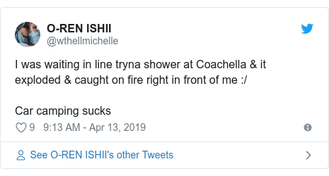 Twitter post by @wthellmichelle: I was waiting in line tryna shower at Coachella & it exploded & caught on fire right in front of me  /Car camping sucks