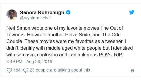 Twitter post by @wyntermitchell: Neil Simon wrote one of my favorite movies The Out of Towners. He wrote another Plaza Suite, and The Odd Couple. These movies were my favorites as a tweener. I didn't identify with middle aged white people but I identified with sarcasm, confusion and cantankerous POVs. RIP.