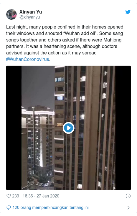 """Twitter pesan oleh @xinyanyu: Last night, many people confined in their homes opened their windows and shouted """"Wuhan add oil"""". Some sang songs together and others asked if there were Mahjong partners. It was a heartening scene, although doctors advised against the action as it may spread #WuhanCoronovirus."""