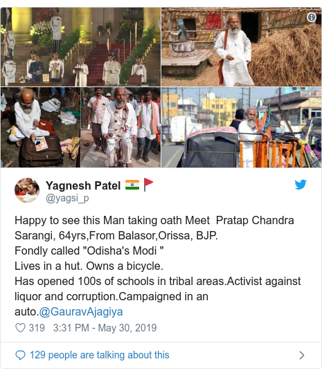 """Twitter post by @yagsi_p: Happy to see this Man taking oath Meet  Pratap Chandra Sarangi, 64yrs,From Balasor,Orissa, BJP.Fondly called """"Odisha's Modi """"Lives in a hut. Owns a bicycle. Has opened 100s of schools in tribal areas.Activist against liquor and corruption.Campaigned in an auto.@GauravAjagiya"""