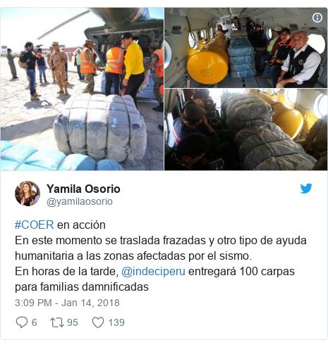 Twitter post by @yamilaosorio: #COER en acción En este momento se traslada frazadas y otro tipo de ayuda humanitaria a las zonas afectadas por el sismo. En horas de la tarde, @indeciperu entregará 100 carpas para familias damnificadas