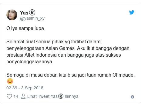 Twitter pesan oleh @yasmin_xy: O iya sampe lupa.Selamat buat semua pihak yg terlibat dalam penyelenggaraan Asian Games. Aku ikut bangga dengan prestasi Atlet Indonesia dan bangga juga atas sukses penyelenggaraannya. Semoga di masa depan kita bisa jadi tuan rumah Olimpade. ☺️