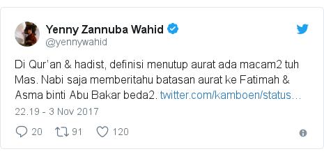 Twitter pesan oleh @yennywahid: Di Qur'an & hadist, definisi menutup aurat ada macam2 tuh Mas. Nabi saja memberitahu batasan aurat ke Fatimah & Asma binti Abu Bakar beda2.