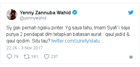 Twitter pesan oleh @yennywahid: Sy gak pernah ngaku pinter. Yg saya tahu, Imam Syafi'i saja punya 2 pendapat dlm tetapkan batasan aurat   qaul jadid & qaul qodim. Situ tau?