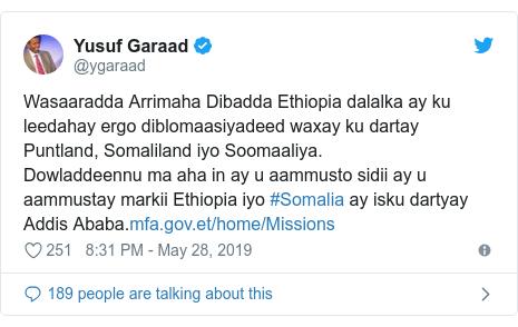 Twitter post by @ygaraad: Wasaaradda Arrimaha Dibadda Ethiopia dalalka ay ku leedahay ergo diblomaasiyadeed waxay ku dartay Puntland, Somaliland iyo Soomaaliya.Dowladdeennu ma aha in ay u aammusto sidii ay u aammustay markii Ethiopia iyo #Somalia ay isku dartyay Addis Ababa.