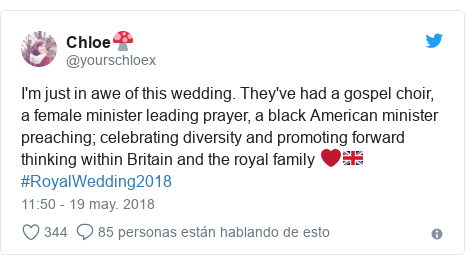 Publicación de Twitter por @yourschloex: I'm just in awe of this wedding. They've had a gospel choir, a female minister leading prayer, a black American minister preaching; celebrating diversity and promoting forward thinking within Britain and the royal family ❤️🇬🇧 #RoyalWedding2018
