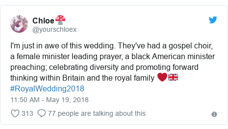 Twitter post by @yourschloex: I'm just in awe of this wedding. They've had a gospel choir, a female minister leading prayer, a black American minister preaching; celebrating diversity and promoting forward thinking within Britain and the royal family ❤️🇬🇧 #RoyalWedding2018