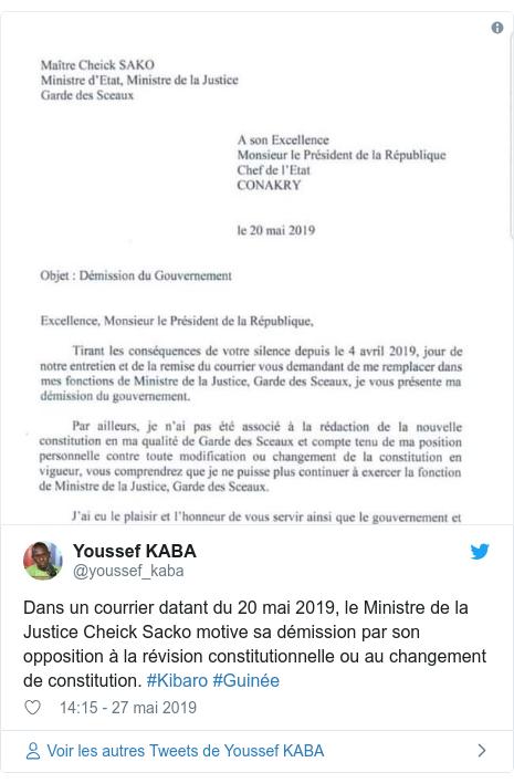 Twitter publication par @youssef_kaba: Dans un courrier datant du 20 mai 2019, le Ministre de la Justice Cheick Sacko motive sa démission par son opposition à la révision constitutionnelle ou au changement de constitution. #Kibaro #Guinée