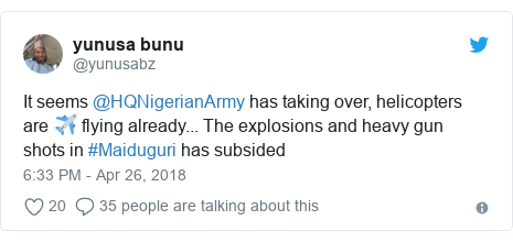 Twitter post by @yunusabz: It seems @HQNigerianArmy has taking over, helicopters are ✈ flying already... The explosions and heavy gun shots in #Maiduguri has subsided