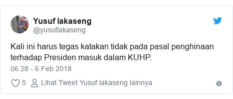 Twitter pesan oleh @yusuflakaseng: Kali ini harus tegas katakan tidak pada pasal penghinaan terhadap Presiden masuk dalam KUHP.