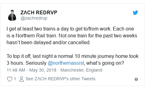 Twitter post by @zachredrup: I get at least two trains a day to get to/from work. Each one is a Northern Rail train. Not one train for the past two weeks hasn't been delayed and/or cancelled.To top it off, last night a normal 10 minute journey home took 3 hours. Seriously @northernassist, what's going on?