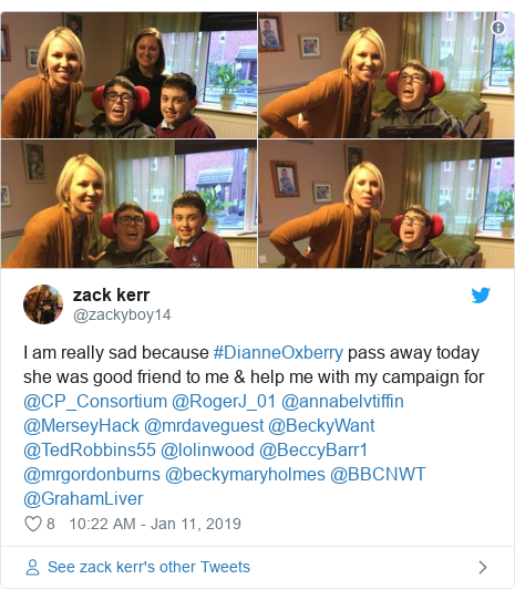 Twitter post by @zackyboy14: I am really sad because #DianneOxberry pass away today she was good friend to me & help me with my campaign for @CP_Consortium @RogerJ_01 @annabelvtiffin @MerseyHack @mrdaveguest @BeckyWant @TedRobbins55 @lolinwood @BeccyBarr1 @mrgordonburns @beckymaryholmes @BBCNWT @GrahamLiver
