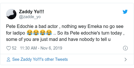 Twitter post by @zadde_yo: Pete Edochie a bad actor , nothing wey Emeka no go see for ladipo 😂😂😂😂 .. So its Pete edochie's turn today , some of you are just mad and have nobody to tell u