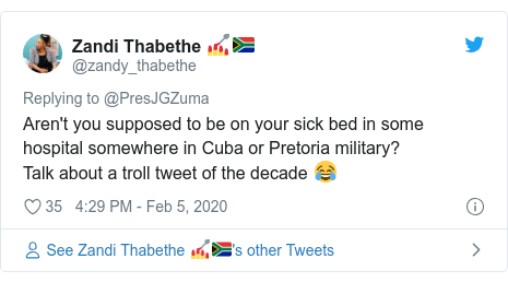 Twitter post by @zandy_thabethe: Aren't you supposed to be on your sick bed in some hospital somewhere in Cuba or Pretoria military?Talk about a troll tweet of the decade 😂