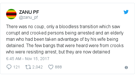 Ujumbe wa Twitter wa @zanu_pf: There was no coup, only a bloodless transition which saw corrupt and crooked persons being arrested and an elderly man who had been taken advantage of by his wife being detained. The few bangs that were heard were from crooks who were resisting arrest, but they are now detained