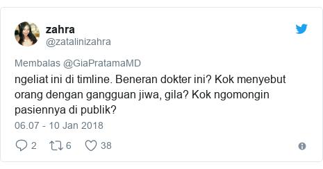 Twitter pesan oleh @zatalinizahra: ngeliat ini di timline. Beneran dokter ini? Kok menyebut orang dengan gangguan jiwa, gila? Kok ngomongin pasiennya di publik?
