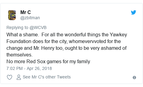 Twitter post by @zbitman: What a shame.  For all the wonderful things the Yawkey Foundation does for the city, whomevervvoted for the change and Mr. Henry too, ought to be very ashamed of themselves.No more Red Sox games for my family