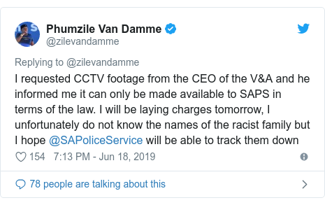 Twitter post by @zilevandamme: I requested CCTV footage from the CEO of the V&A and he informed me it can only be made available to SAPS in terms of the law. I will be laying charges tomorrow, I unfortunately do not know the names of the racist family but I hope @SAPoliceService will be able to track them down